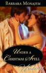 Under a Christmas Spell (Mills & Boon Historical Undone) (Wicked Christmas Wishes - Book 1) - Barbara Monajem