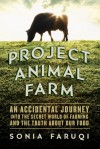 Project Animal Farm: An Accidental Journey into the Secret World of Farming and the Truth About Our Food - Sonia Faruqi