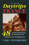 Daytrips France: 48 One-Day Adventures by Rail, Bus or Car--Includes Paris Walking Tours, Sixth Edition - Earl Steinbicker