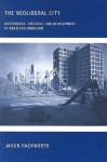 The Neoliberal City: Governance, Ideology, and Development in American Urbanism - Jason Hackworth