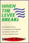 When the Levee Breaks: The Patronage Crisis at the Pennsylvania Turnpike, the General Assembly & the State Supreme Court - William Keisling