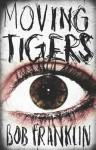 Moving Tigers - Bob Franklin