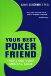 Your Best Poker Friend: Increase Your Mental Edge and Maximize Your Profits - Alan N. Schoonmaker