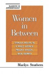 Women in Between: Female Roles in a Male World: Mount Hagen, New Guinea - Marilyn Strathern