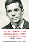 The Urban Underworld in Late Nineteenth-Century New York: The Autobiography of George Appo: With Related Documents - Timothy J. Gilfoyle