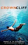 Crown Cliff: An Investigative Thriller - Marc A. DiGiacomo