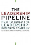 The Leadership Pipeline: How to Build the Leadership-Powered Company - James Noel, Stephen Drotter