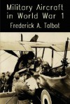 Military Aircraft in World War One - Airships and Airplanes - Frederick A Talbot