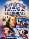 The Ben Franklin Book of Easy and Incredible Experiments: A Franklin Institute Science Museum Book - Franklin Institute Science Museum, Cheryl Kirk Noll