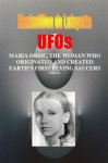 Volume I. UFOs: MARIA ORSIC, THE WOMAN WHO ORIGINATED AND CREATED EARTH'S FIRST UFOS (Extraterrestrial and Man-Made UFOs & Flying Saucers) - Maximillien de Lafayette