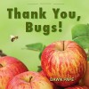 Thank You, Bugs!: Pollinators are Our Friends - Dawn V Pape, Heather Holm, Dave Hunter
