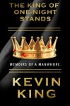The King of One-Night Stands: Memoirs of a Manwhore - Kevin King