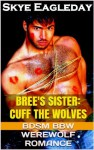 Bree's Sister: Cuff the Wolves (BDSM BBW Werewolf Romance) - Skye Eagleday