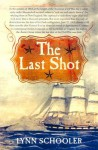 The Last Shot: The Incredible Story of the C.S.S. Shenandoah and the True Conclusion of the American Civil War - Lynn Schooler