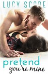 Pretend You're Mine: A Small Town Love Story - Lucy Score