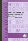 You Can't Do It All: Effective Delegation for Supervisors (How-to Do Book Series) - Jeanne Baer, Karen M. Miller