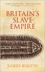 Britain's Slave Empire - James Walvin