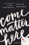 Come Matter Here; Your Invitation to Being Here in a Getting There World - Hannah Brencher
