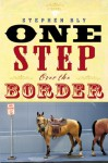 One Step Over the Border: A Novel - Stephen Bly