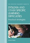 The Effective Teacher's Guide to Dyslexia and Other Specific Learning Difficulties: Practical Strategies - Michael Farrell