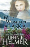 Wild Women of Alaska - Tiffinie Helmer