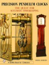 Precision Pendulum Clocks: The 300-Year Quest for Accurate Timekeeping in England - Derek Roberts