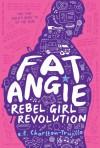 Fat Angie: Rebel Girl Revolution - E.E. Charlton-Trujillo