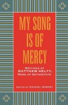 My Song Is Of Mercy; Writings of Matthew Kelty, Monk of Gethsemani - Matthew Kelty