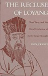 The Recluse of Loyang: Shao Yung and the Moral Evolution of Early Sung Thought - Don J. Wyatt