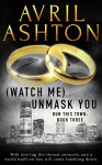 (Watch Me) Unmask You (Run This Town Book 3) - Avril Ashton