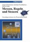 Messen, Regeln Und Steuern: Grundoperationen Der Prozessleittechnik - Jürgen Reichwein, Dieter Simic, Gerhard Hochheimer