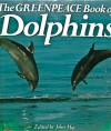 The Greenpeace Book of Dolphins - John May
