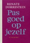 Pas goed op jezelf - Renate Dorrestein
