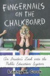 Fingernails on the Chalkboard: An Insider's Look Into the Public Education System - Lanny K. Cook