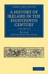 A History of Ireland in the Eighteenth Century 5 Volume Paperback Set - William Edward Hartpole Lecky