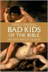 Bad Kids of the Bible - Thomas J. Craughwell