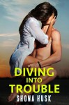 Diving Into Trouble - Shona Husk