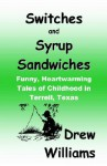 Switches and Syrup Sandwiches: Funny, Heartwarming Tales of Childhood in Terrell, Texas - Drew Williams