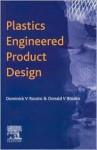 Plastics Engineered Product Design - Dominick V. Rosato