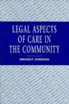Legal Aspects Of Care In The Community - Bridgit C. Dimond