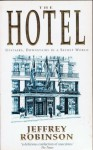THE HOTEL - Upstairs, Downstairs In A Secret World - Jeffrey Robinson