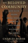 The Beloved Community: How Faith Shapes Social Justice, From the Civil Rights Movement to Today - Charles Marsh