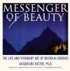 Messenger of Beauty: The Life and Visionary Art of Nicholas Roerich - Jacqueline Decter