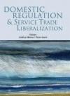 Domestic Regulation and Service Trade Liberalization - Pierre Sauve, Aaditya Mattoo