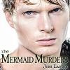 The Mermaid Murders: The Art of Murder, Book 1 - Inc. JustJoshin Publishing, Kale Williams, Josh Lanyon