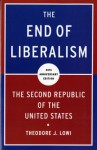 The End of Liberalism: The Second Republic of the United States - Theodore J. Lowi