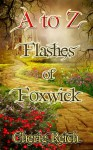 A to Z Flashes of Foxwick (The Foxwick Chronicles) - Cherie Reich