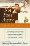 Not Fade Away: A Short Life Well Lived - Laurence Shames, Peter Barton