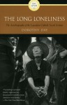 The Long Loneliness: The Autobiography of the Legendary Catholic Social Activist - Dorothy Day, Daniel Berrigan