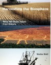 Harvesting the Biosphere: What We Have Taken from Nature - Vaclav Smil
